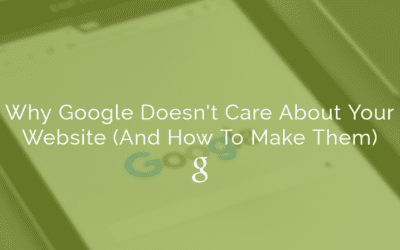 Why Google Doesn't Care About Your Website (And How To Make Them)